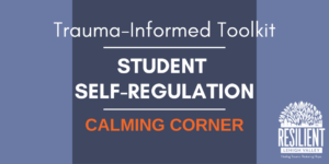 Trauma-Informed Toolkit: Calming Corner