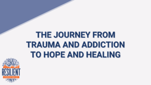 The Journey from Trauma and Addiction to Hope and Healing – Facebook Live